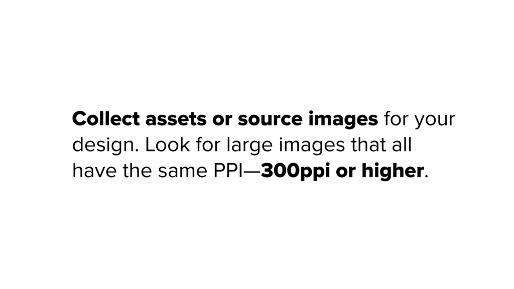 Collect assets or source images for your design...