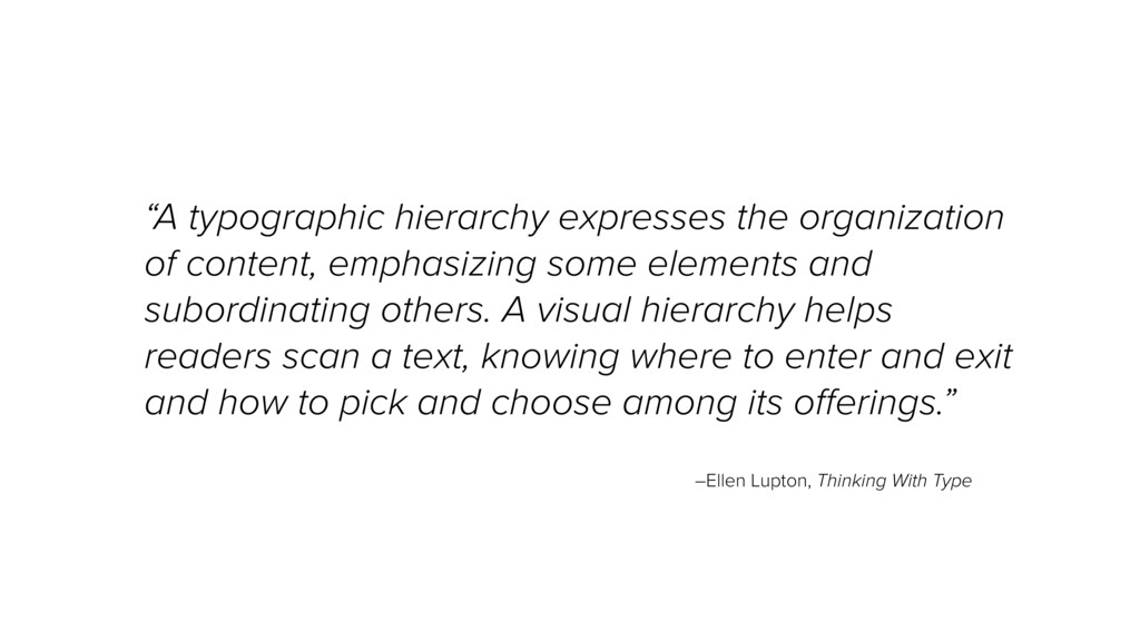 """""""A typographic hierarchy expresses the organiza..."""