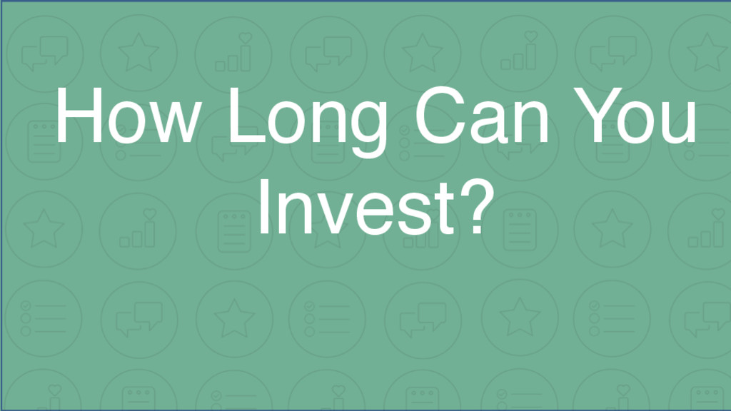 How Long Can You Invest?
