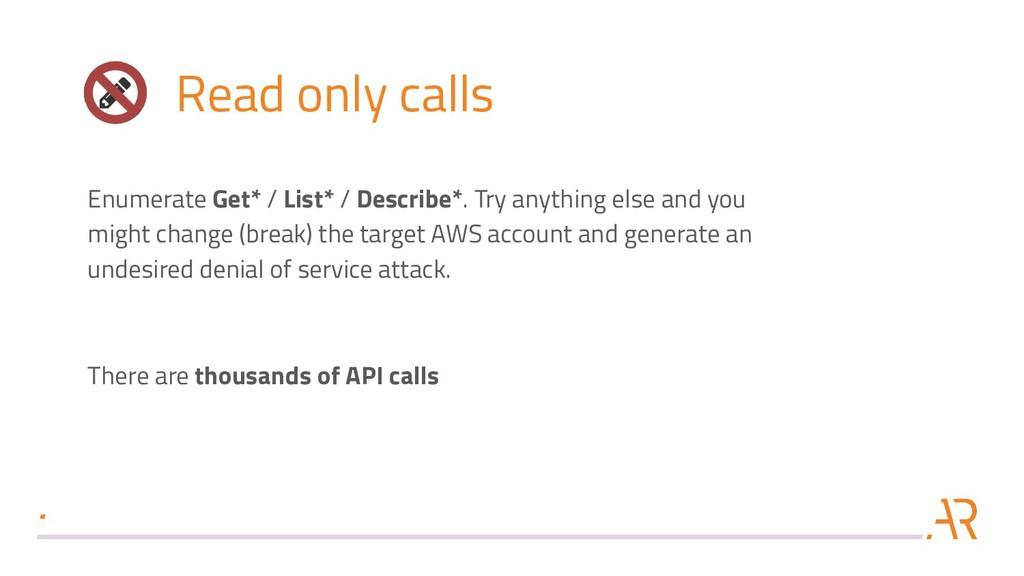 Read only calls Enumerate Get* / List* / Descri...