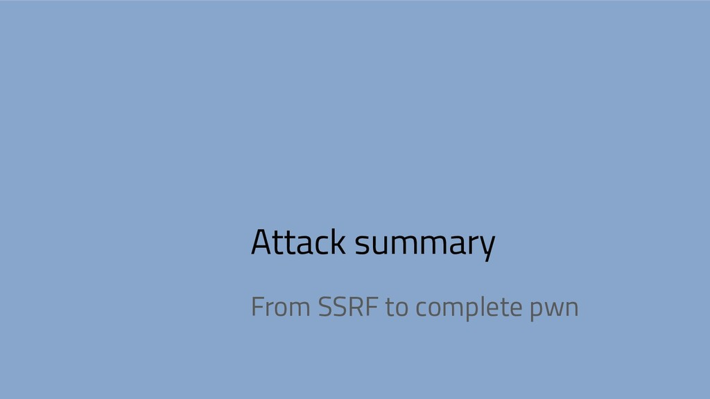 Attack summary From SSRF to complete pwn