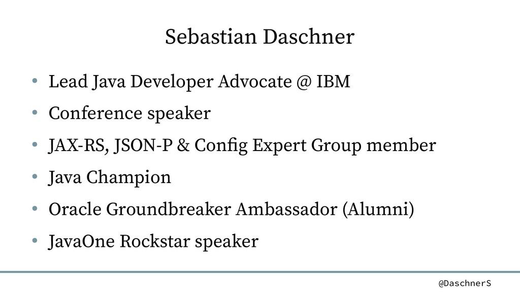 @DaschnerS Sebastian Daschner ● Lead Java Devel...