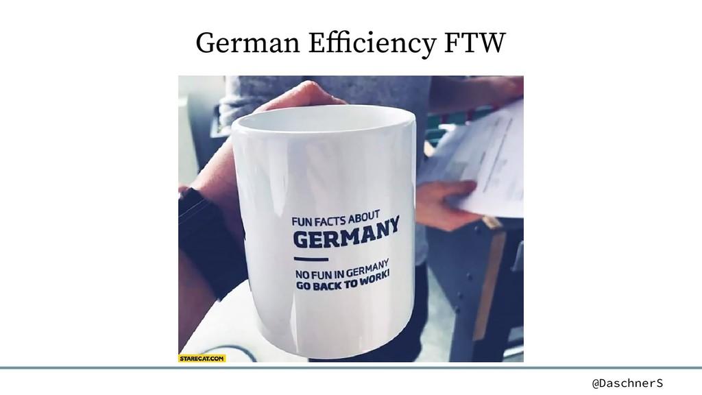 @DaschnerS German Efficiency FTW