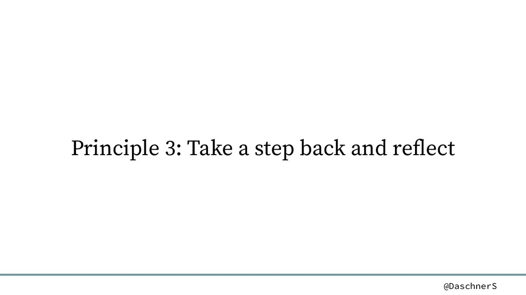 @DaschnerS Principle 3: Take a step back and re...