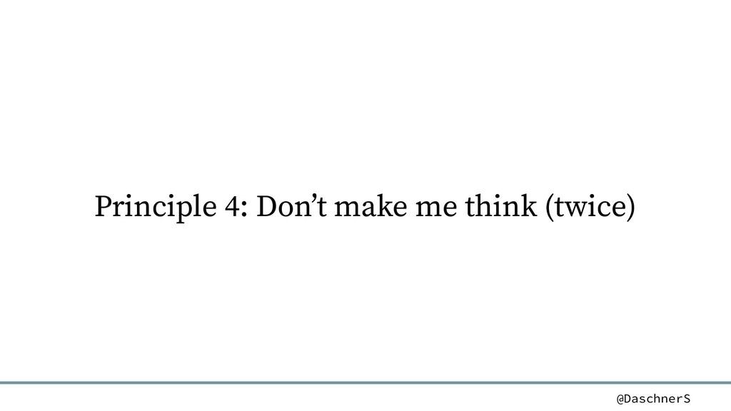 @DaschnerS Principle 4: Don't make me think (tw...