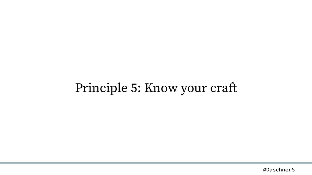 @DaschnerS Principle 5: Know your craft