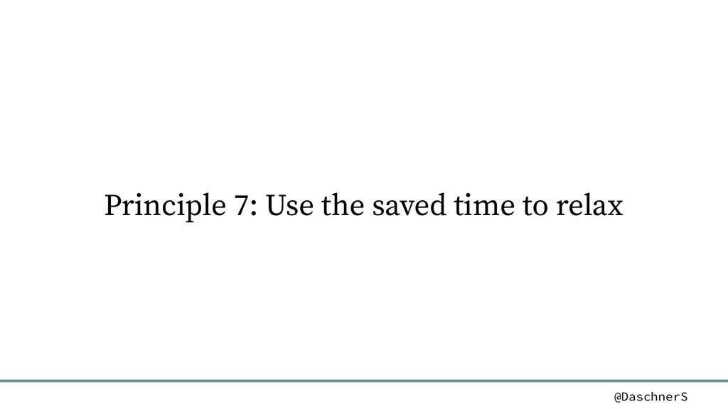 @DaschnerS Principle 7: Use the saved time to r...