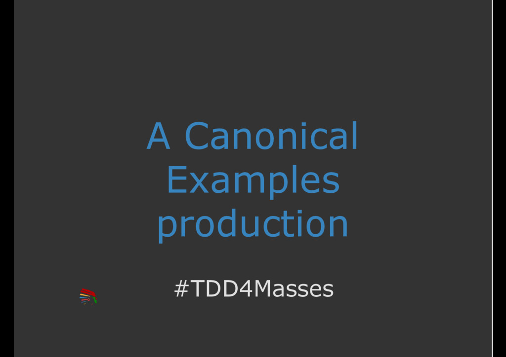 A Canonical Examples production #TDD4Masses