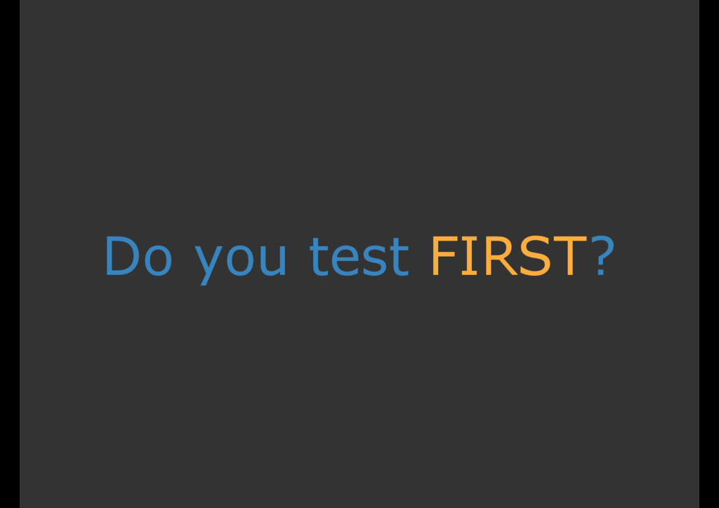 Do you test FIRST?