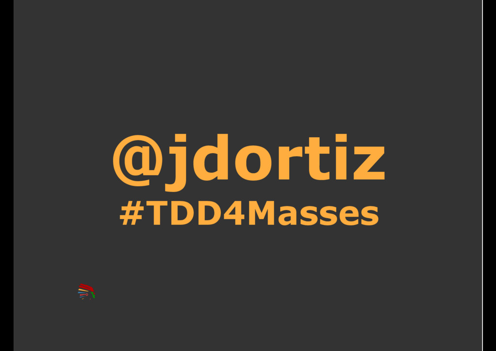 @jdortiz #TDD4Masses
