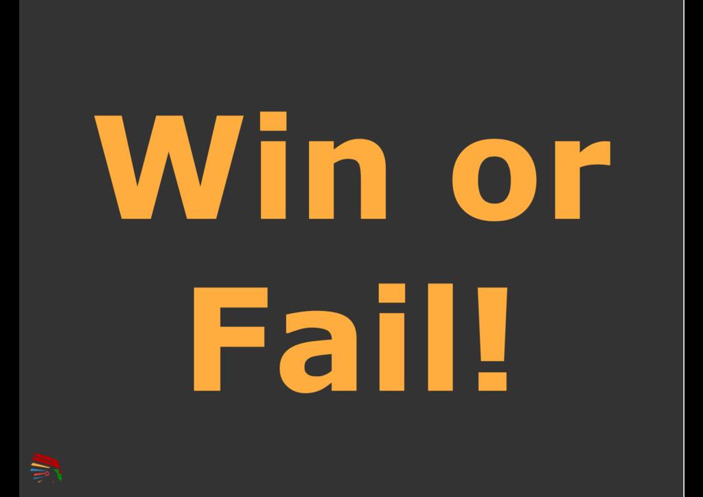 Win or Fail!