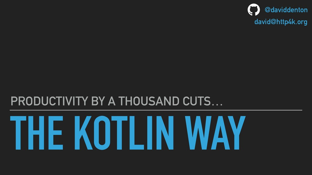 THE KOTLIN WAY PRODUCTIVITY BY A THOUSAND CUTS…...
