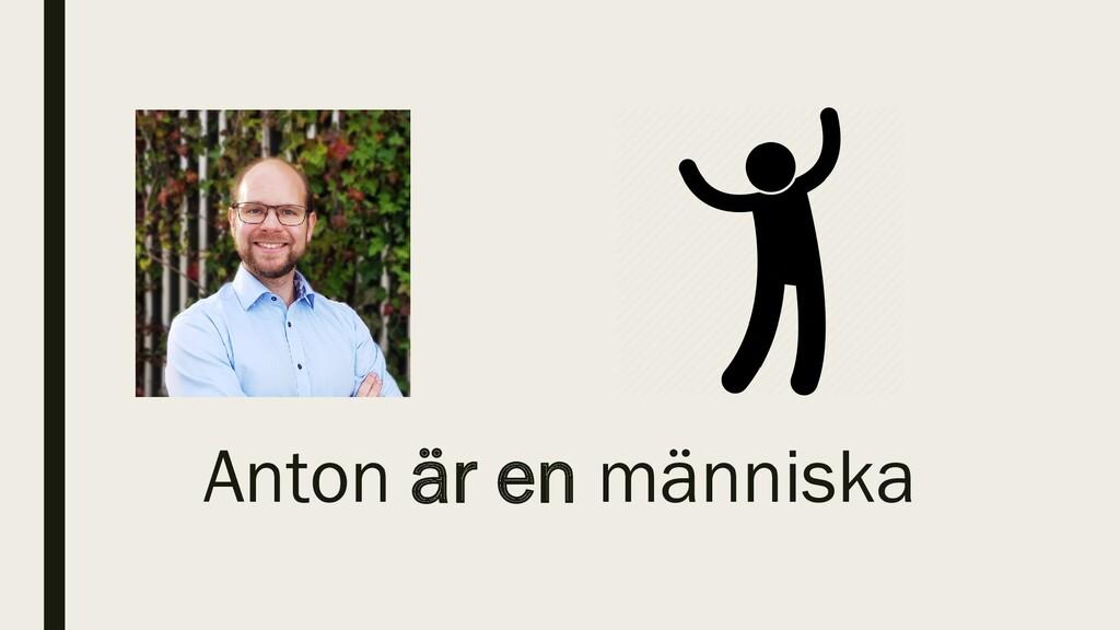 Anton är en människa