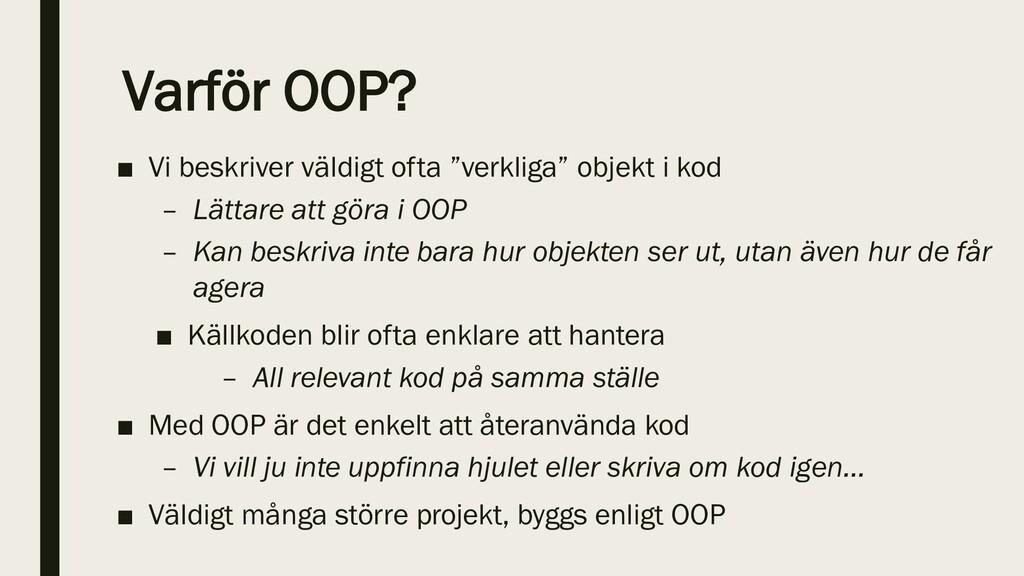 """Varför OOP? ■ Vi beskriver väldigt ofta """"verkli..."""