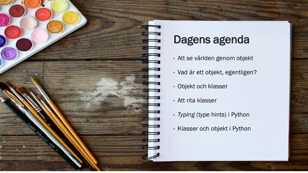 Dagens föreläsning Dagens agenda • Att se värld...