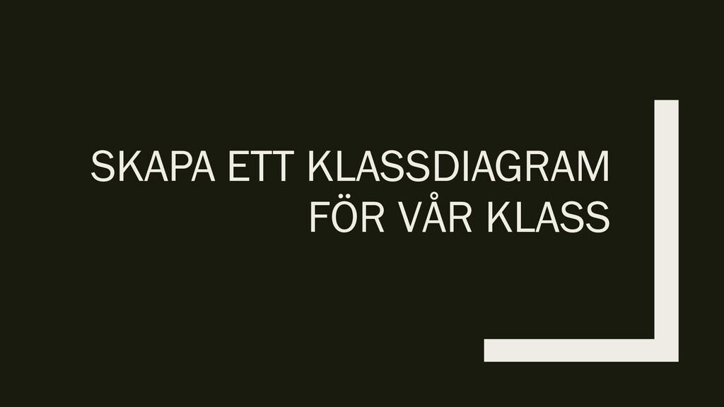 SKAPA ETT KLASSDIAGRAM FÖR VÅR KLASS