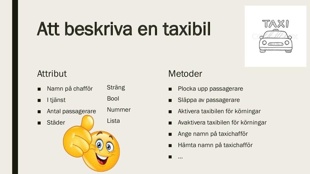 Att beskriva en taxibil Attribut ■ Namn på chaf...