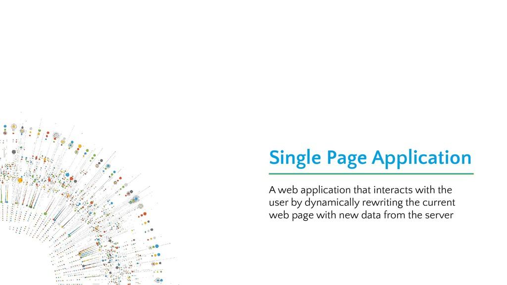 Single Page Application A web application that ...