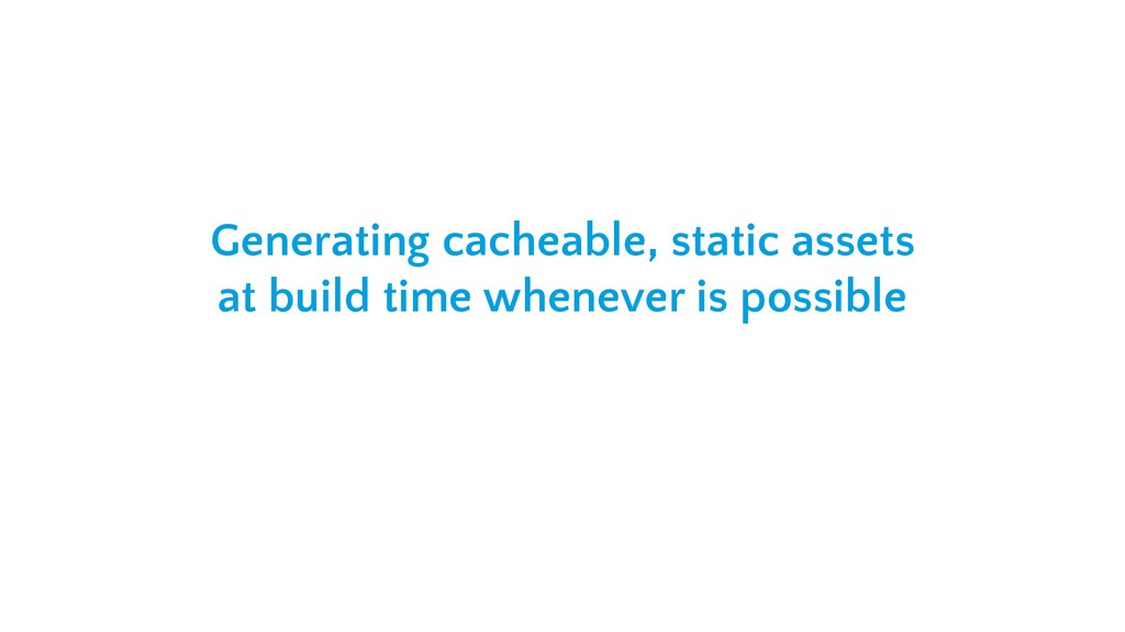 Generating cacheable, static assets at build ti...