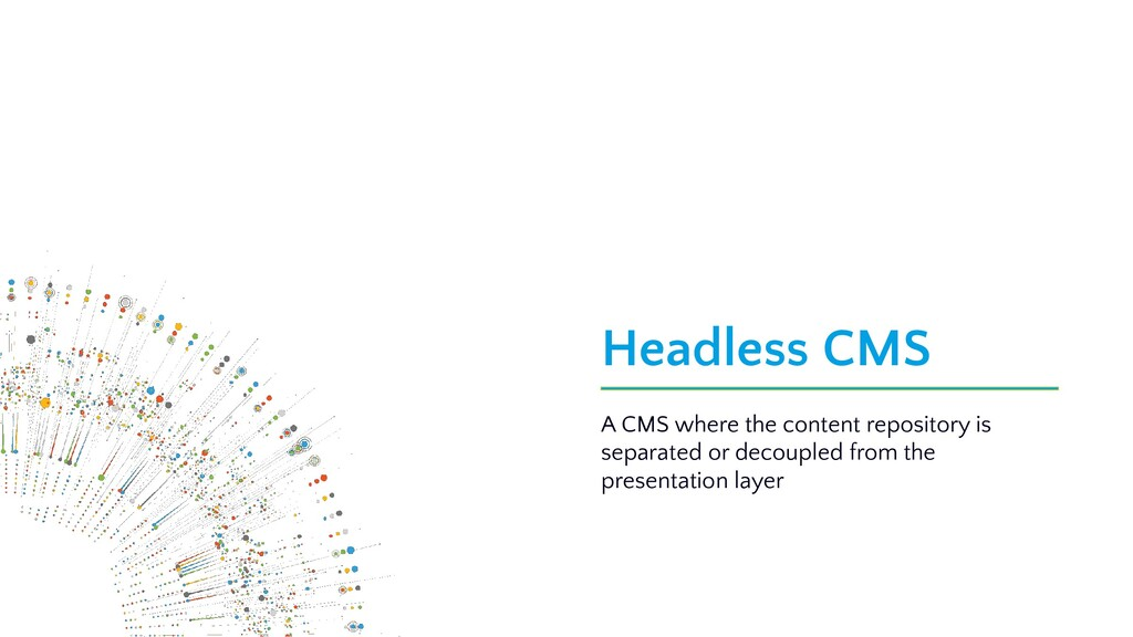 Headless CMS A CMS where the content repository...