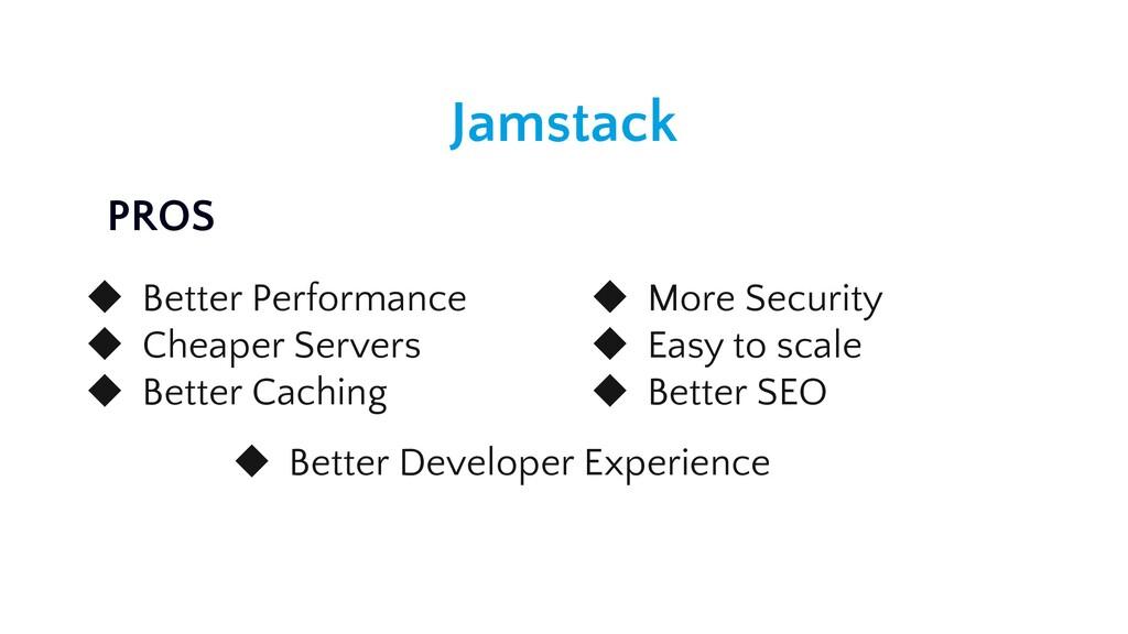 Jamstack ◆ Better Performance ◆ Cheaper Servers...