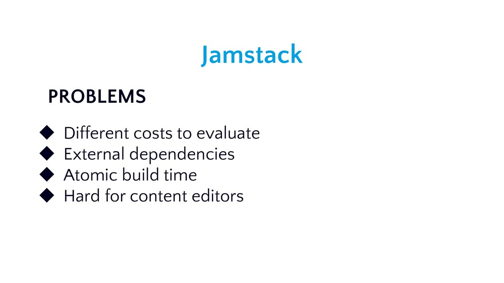 Jamstack ◆ Different costs to evaluate ◆ Extern...