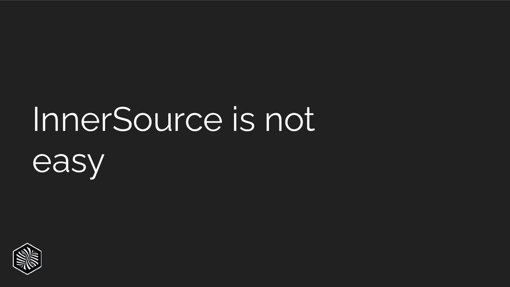 InnerSource is not easy