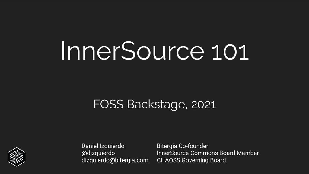 InnerSource 101 FOSS Backstage, 2021 Daniel Izq...
