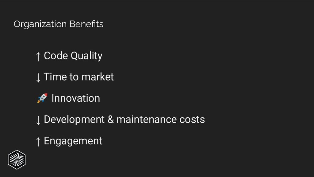 Organization Benefits ↑ Code Quality ↓ Time to m...