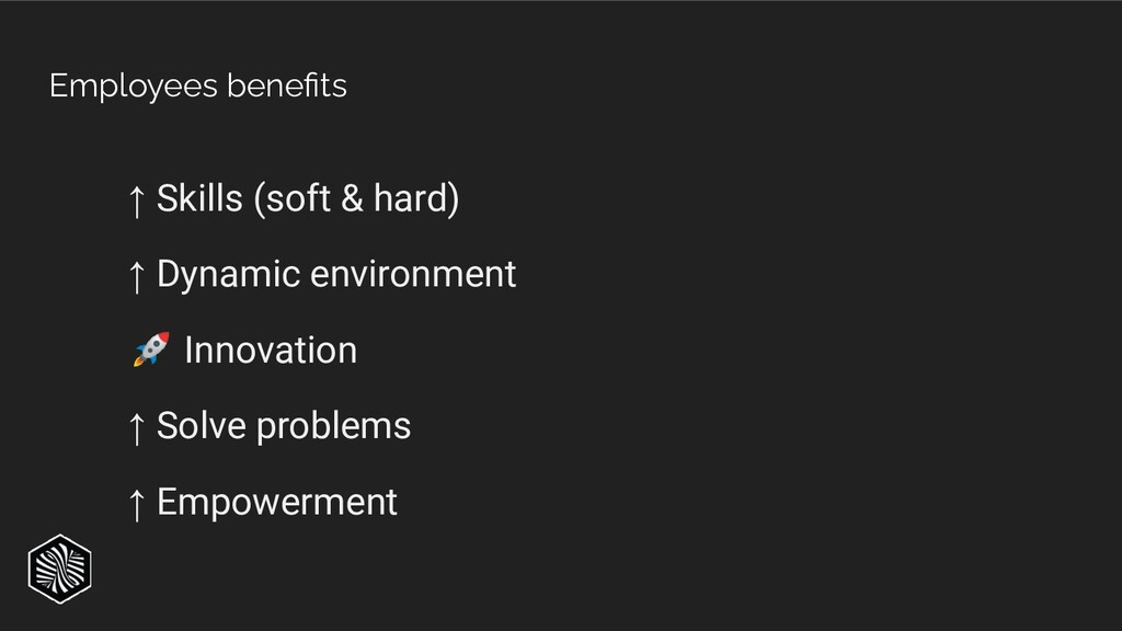 Employees benefits ↑ Skills (soft & hard) ↑ Dyna...