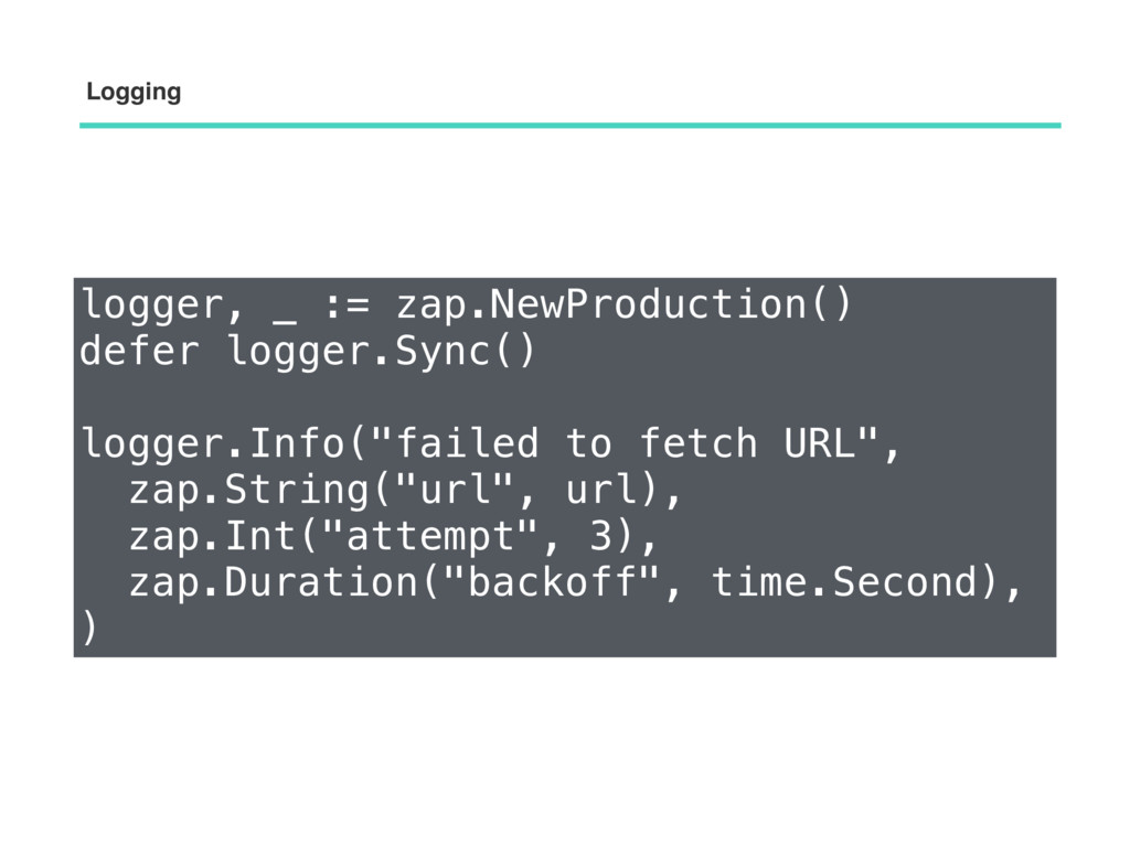 Logging  logger, _ := zap.NewProduction() defe...