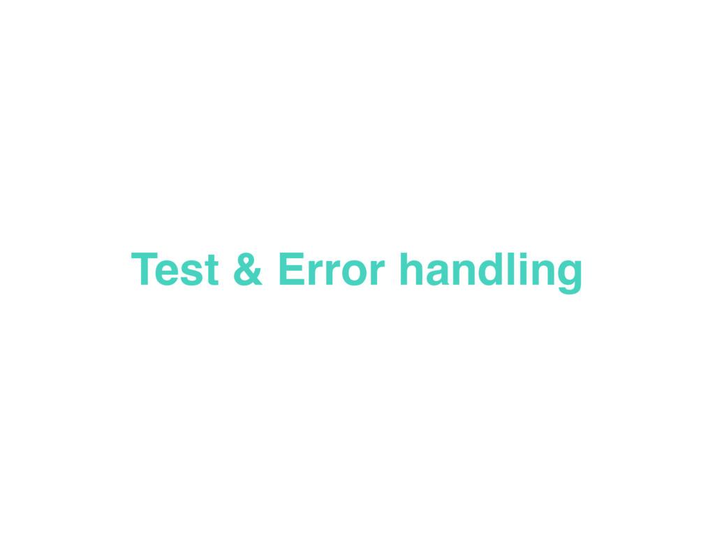 Test & Error handling