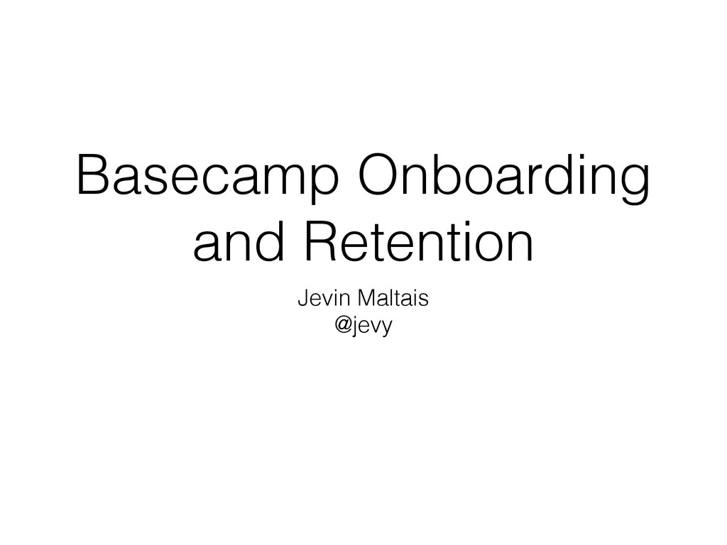 Basecamp Onboarding and Retention Jevin Maltais...