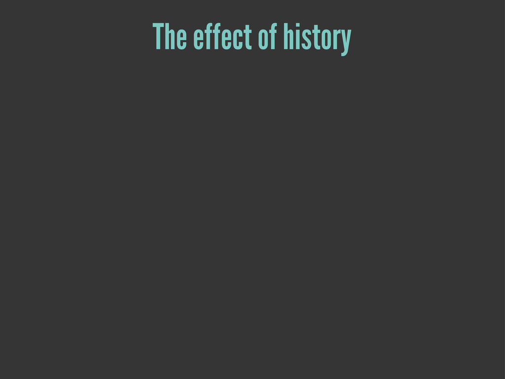 The effect of history