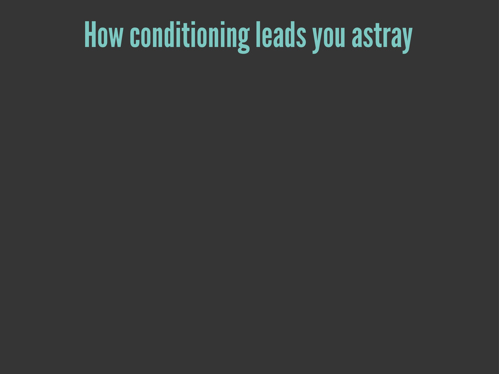 How conditioning leads you astray