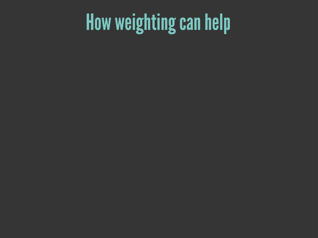 How weighting can help