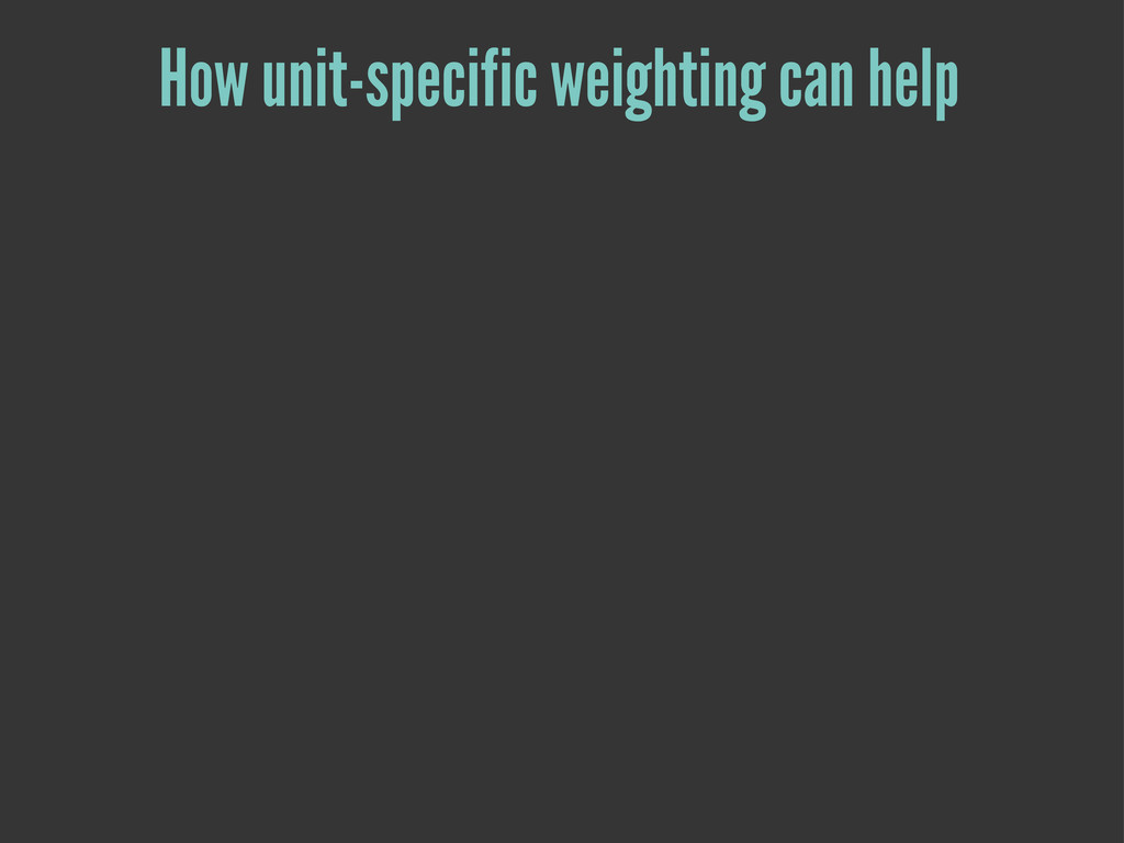 How unit-specific weighting can help
