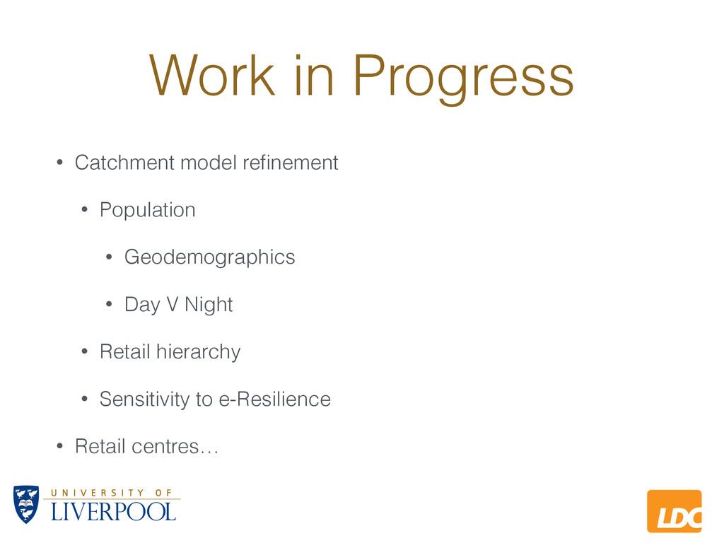 L LDC Work in Progress • Catchment model refinem...
