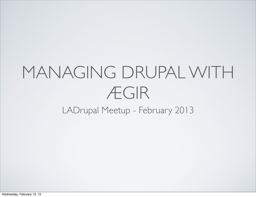 MANAGING DRUPAL WITH ÆGIR LADrupal Meetup - Feb...