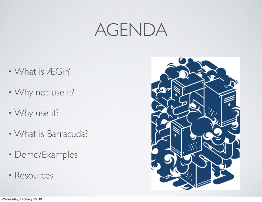 AGENDA • What is ÆGir? • Why not use it? • Why ...