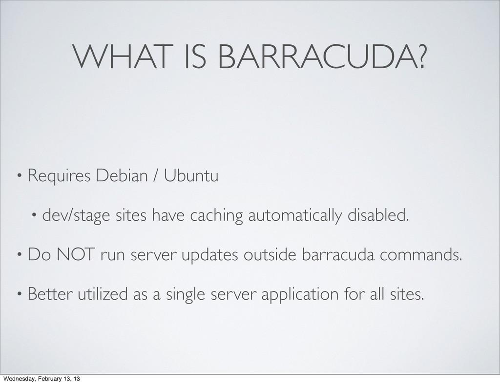 WHAT IS BARRACUDA? • Requires Debian / Ubuntu •...