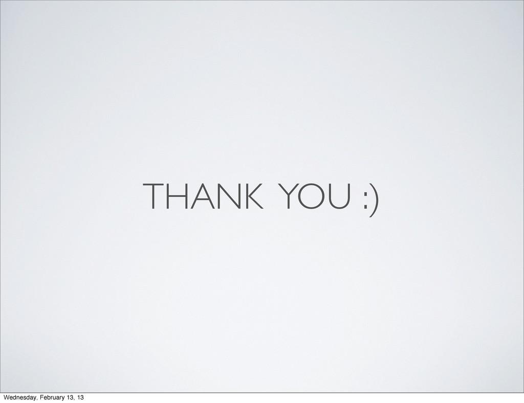 THANK YOU :) Wednesday, February 13, 13