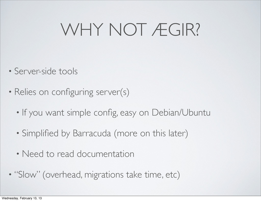 WHY NOT ÆGIR? • Server-side tools • Relies on c...