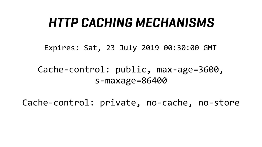 HTTP CACHING MECHANISMS Expires: Sat, 23 July 2...