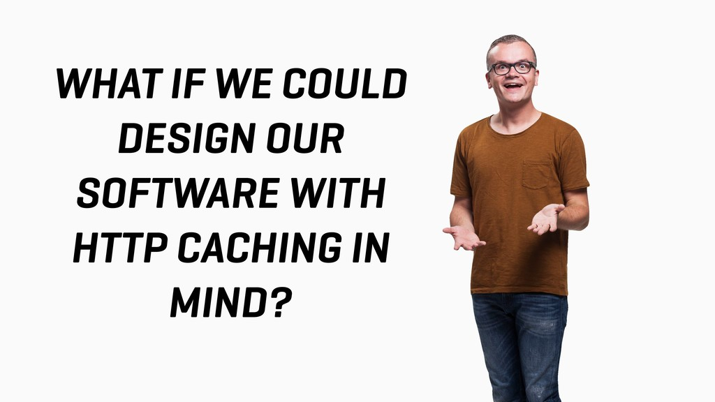 WHAT IF WE COULD DESIGN OUR SOFTWARE WITH HTTP ...