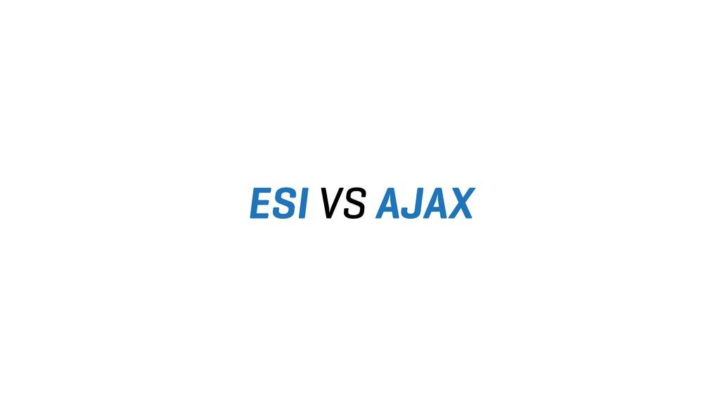 ESI VS AJAX