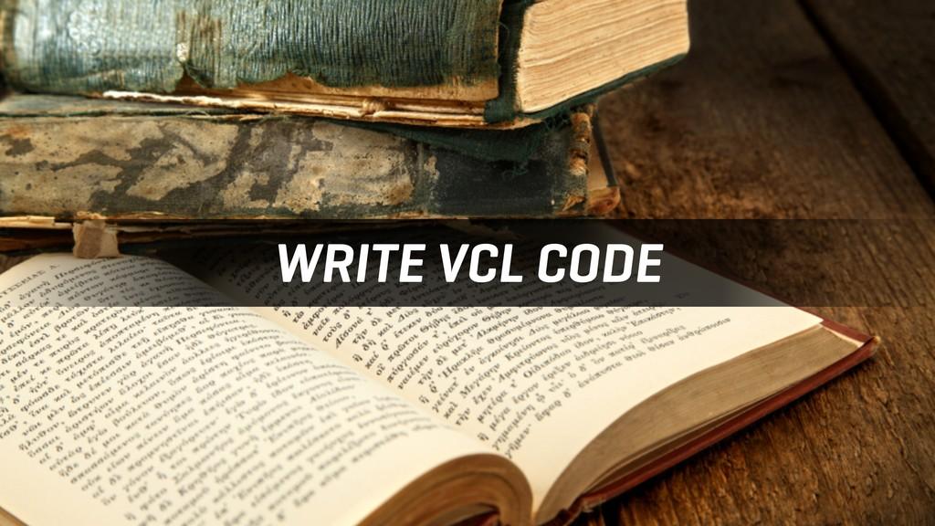 WRITE VCL CODE