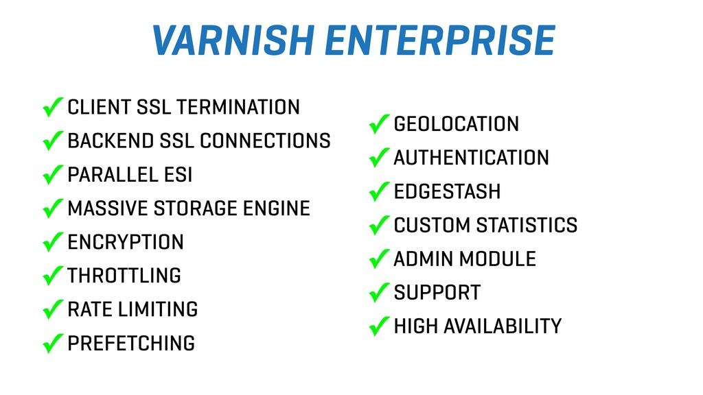 VARNISH ENTERPRISE ✓ CLIENT SSL TERMINATION ✓ B...