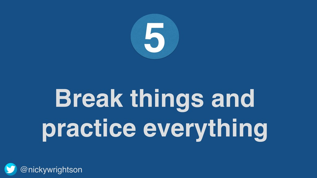 @nickywrightson Break things and practice every...