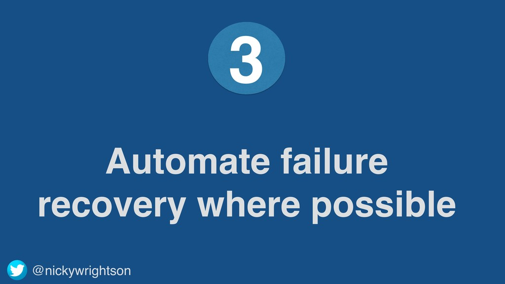 @nickywrightson Automate failure recovery where...